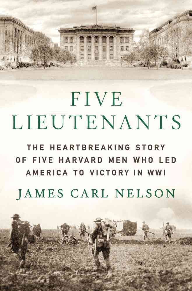 Five Lieutenants: The Heartbreaking Story of Five Harvard Men Who Led America to Victory in World War I (Hardcover)