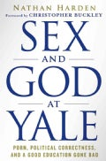 Sex and God at Yale: Porn, Political Correctness, and a Good Education Gone Bad (Hardcover)