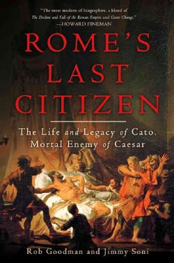Rome's Last Citizen: The Life and Legacy of Cato, Mortal Enemy of Caesar (Hardcover)