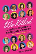 We Killed: The Rise of Women in American Comedy (Hardcover)
