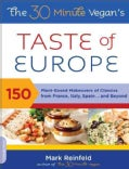 The 30 Minute Vegan's Taste of Europe: 150 Plant-Based Makeovers of Classics from France, Italy, Spain and Beyond (Paperback)