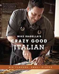 Mike Isabella's Crazy Good Italian: Big Flavors, Small Plates (Hardcover)
