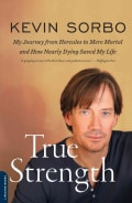 True Strength: My Journey from Hercules to Mere Mortal And How Nearly Dying Saved My Life (Paperback)