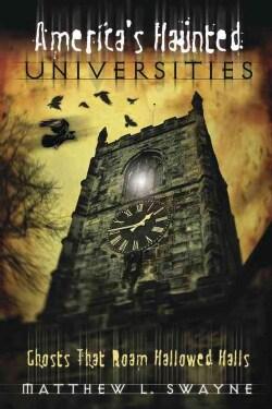 America's Haunted Universities: Ghosts That Roam Hallowed Halls (Paperback)