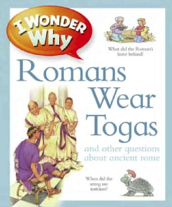 I Wonder Why Romans Wore Togas: And Other Questions About Rome (Paperback)