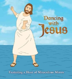 Dancing With Jesus: Featuring a Host of Miraculous Moves (Board book)
