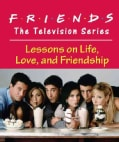 Friends: Lessons on Life, Love, and Friendship (Hardcover)