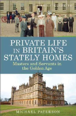 A Brief Guide to Private Life in Britain's Stately Homes (Paperback)