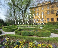 The Elegant Garden: Architecture and Landscape of the World's Finest Gardens (Hardcover)