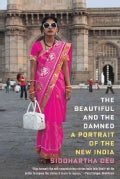 The Beautiful and the Damned: A Portrait of the New India (Paperback)