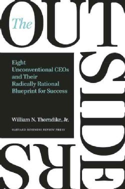 The Outsiders: Eight Unconventional CEOs and Their Radically Rational Blueprint for Success (Hardcover)