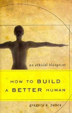How to Build a Better Human: An Ethical Blueprint (Hardcover)