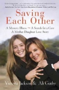 Saving Each Other: A Mystery Illnes - A Search for the Cure A Mother/Daughter Love Story (Hardcover)