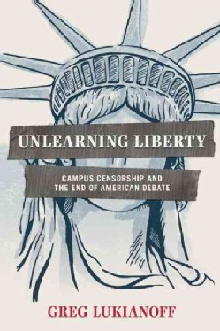 Unlearning Liberty: Campus Censorship and the End of American Debate (Hardcover)