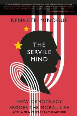 The Servile Mind: How Democracy Erodes the Moral Life (Paperback)