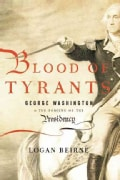 Blood of Tyrants: George Washington & The Forging of the Presidency (Hardcover)