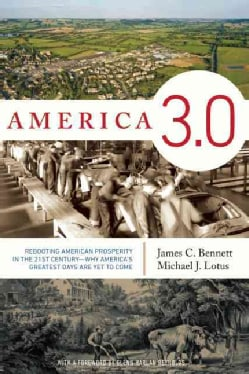 America 3.0: Rebooting American Prosperity in the 21st Century - Why America's Greatest Days Are Yet to Come (Hardcover)