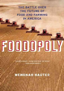 Foodopoly: The Battle over the Future of Food and Farming in America (Hardcover)