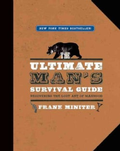The Ultimate Man's Survival Guide: Recovering the Lost Art of Manhood (Paperback)