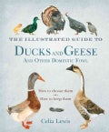 The Illustrated Guide to Ducks and Geese and Other Domestic Fowl: How to Choose Them. How to Keep Them. (Hardcover)