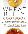 Wheat Belly Cookbook: 150 Recipes to Help You Lose the Wheat, Lose the Weight, and Find Your Path Back to Health (Hardcover)
