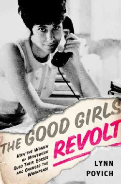 The Good Girls Revolt: How the Women of Newsweek Sued Their Bosses and Changed the Workplace (Hardcover)