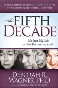 The Fifth Decade: Is It Just My Life or Is It Perimenopause? Sorting Through the Emotional Upheaval of Women in T... (Paperback)