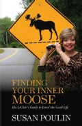 Finding Your Inner Moose: Ida LeClair's Guide to Livin' the Good Life (Paperback)