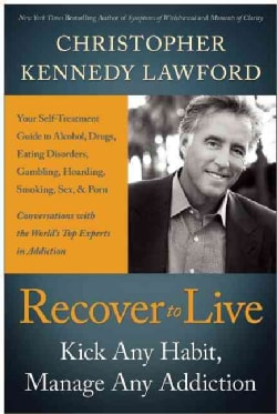 Recover to Live: Kick Any Habit, Manage Any Addiction: Your Self-Treatment Guide to Alcohol, Drugs, Eating Disord... (Hardcover)
