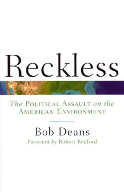 Reckless: The Political Assault on the American Environment (Paperback)