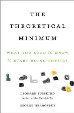 The Theoretical Minimum: What You Need to Know to Start Doing Physics (Hardcover)