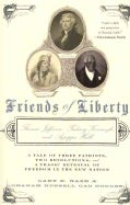 Friends of Liberty: Thomas Jefferson, Tadeusz Kosciuszko, and Agrippa Hull: A Tale of Three Patriots, Two Revolut... (Paperback)