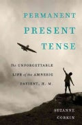 Permanent Present Tense: The Unforgettable Life of the Amnesic Patient, H.M. (Hardcover)