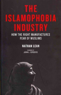 The Islamophobia Industry: How the Right Manufactures Fear of Muslims (Paperback)