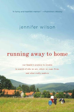 Running Away To Home: Our Family's Journey to Croatia in Search of Who We Are, Where We Came From, and What Reall... (Paperback)