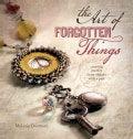 The Art of Forgotten Things: Creating Jewelry from Objects With a Past (Paperback)