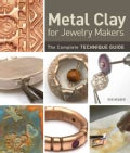 Metal Clay for Jewelry Makers: The Complete Technique Guide (Hardcover)