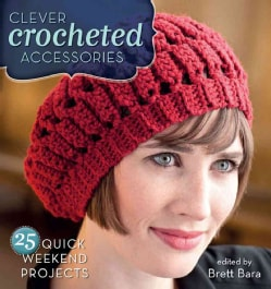 Clever Crocheted Accessories: 25 Quick Weekend Projects (Paperback)