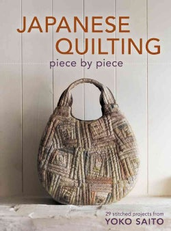 Japanese Quilting Piece by Piece: 29 Stitched Projects from Yoko Saito (Paperback)