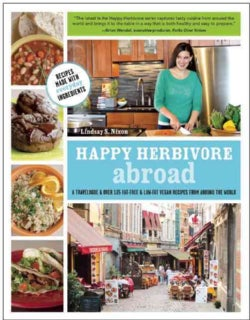 Happy Herbivore Abroad: A Travelogue and over 135 Fat-Free & Low-Fat Vegan Recipes from Around the World (Paperback)