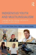 Indigenous Youth and Multilingualism: Language Identity, Ideology, and Practice in Dynamic Cultural Worlds (Paperback)