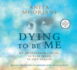Dying to Be Me: My Journey from Cancer, to Near Death, to True Healing (CD-Audio)