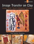 Image Transfer on Clay: Screen, Relief, Decal & Monoprint Techniques (Paperback)