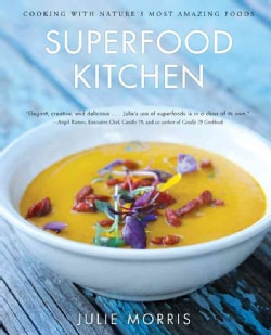 Superfood Kitchen: Cooking with Nature's Most Amazing Foods (Hardcover)