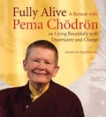 Fully Alive: A Retreat With Pema Chodron on Living Beautifully With Uncertainty and Change (CD-Audio)