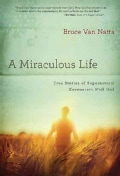 A Miraculous Life: True Stories of Encounters with God (Paperback)
