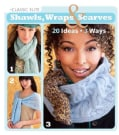 Classic Elite Shawls, Wraps & Scarves: 20 Ideas, 3 Ways (Paperback)