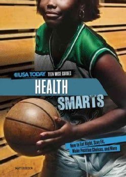 Health Smarts: How to Eat Right, Stay Fit, Make Positive Choices, and More (Hardcover)