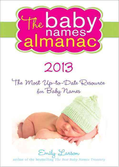 The Baby Names Almanac 2013: The Most Up-to- Date Resource for Baby Names (Paperback)