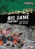 Big Game Hunting: Bear, Deer, Elk, Sheep, and More (Hardcover)